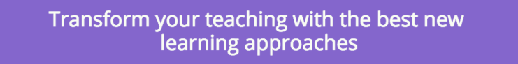 Transform your teaching with the best new learning approaches