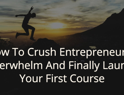 How To Crush Entrepreneurial Overwhelm And Finally Launch Your First Course