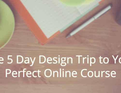 The 5 Day Design Trip to Your Perfect Online Course